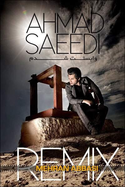 دانلود آهنگ ریمیکس جدید احمد سعیدی به نام وابستت شدم